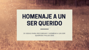 35 Ideas de Homenaje a un Ser Querido
